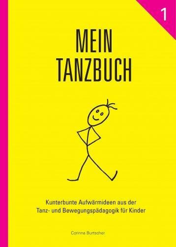 """Titelbild Mein Tanzbuch 1 """"Kunterbunte Aufwärmideen aus der Tanz- und Bewegungspädagogik für Kinder"""", Corinna Burtscher, Tanzpädagogik, Autorin"""